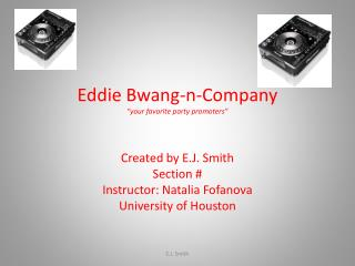 "Eddie  Bwang -n-Company ""your favorite party promoters"""