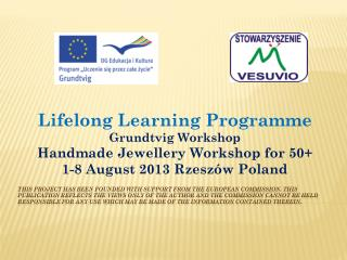 Lifelong  Learning  Programme Grundtvig  Workshop Handmade Jewellery Workshop for  50+