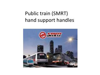 Public train (SMRT)  hand support handles