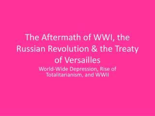 The Aftermath of WWI, the Russian Revolution & the Treaty of Versailles