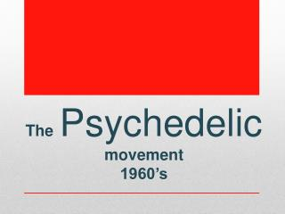 The Psychedelic movement 1960�s