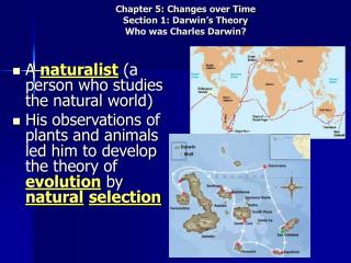 Chapter 5: Changes over Time Section 1: Darwin's Theory Who was Charles Darwin?