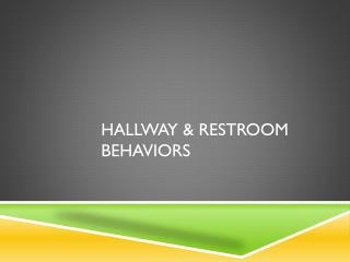 Hallway & restroom Behaviors