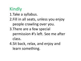 Kindly Take a syllabus. Fill in all seats, unless you enjoy people crawling over you.