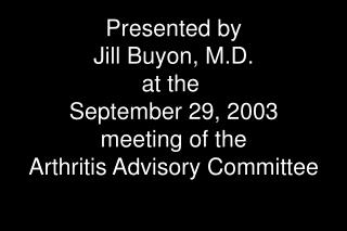 Presented by Jill Buyon, M.D. at the  September 29, 2003 meeting of the Arthritis Advisory Committee