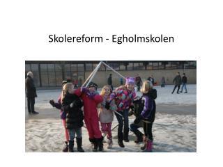 Skolereform - Egholmskolen