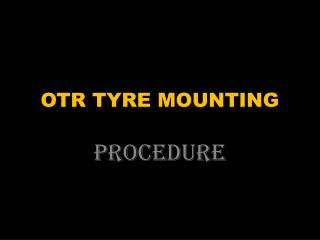 OTR TYRE MOUNTING