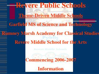 Revere Public Schools Theme-Driven Middle Schools Garfield MS of Science and Technology Rumney Marsh Academy for Classic