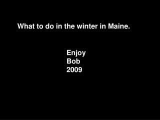 What to do in the winter in Maine.