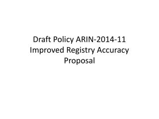 Draft Policy ARIN -2014-11 Improved Registry Accuracy Proposal