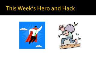 This Week's Hero and Hack