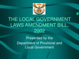 THE LOCAL GOVERNMENT LAWS AMENDMENT BILL, 2002