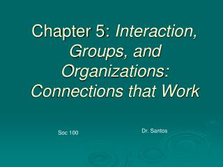 Chapter 5: Interaction, Groups, and Organizations: Connections that Work