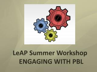 LeAP  Summer Workshop  ENGAGING WITH PBL