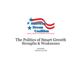The Politics of Smart Growth  Strengths & Weaknesses Ed Braddy January 23, 2009