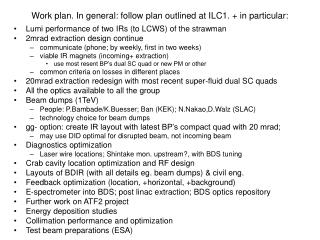 Work plan. In general: follow plan outlined at ILC1. + in particular: