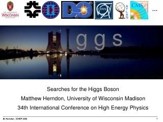 Searches for the Higgs Boson Matthew Herndon, University of Wisconsin Madison