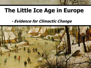 The Little Ice Age in Europe - Evidence for Climactic Change