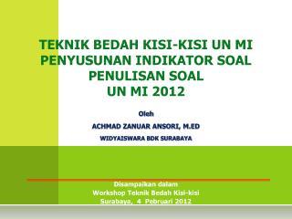 TEKNIK  BEDAH KISI-KISI UN MI PENYUSUNAN INDIKATOR SOAL PENULISAN SOAL  UN MI 2012 Oleh