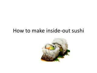 How to make inside-out sushi