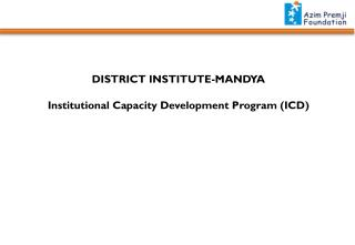 DISTRICT INSTITUTE-MANDYA Institutional  Capacity Development  Program  ( ICD)