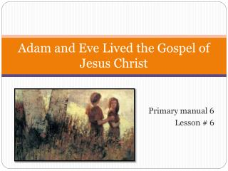 Adam and Eve Lived the Gospel of Jesus Christ