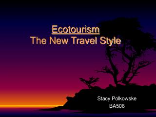 Ecotourism The New Travel Style