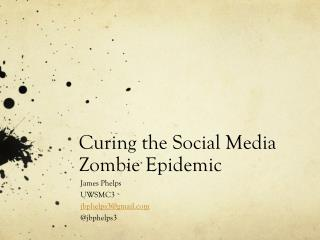 Curing the Social Media Zombie Epidemic
