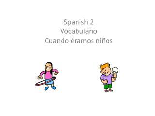 Spanish 2 Vocabulario  Cuando éramos niños