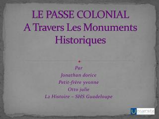LE PASSE COLONIAL A Travers Les Monuments Historiques