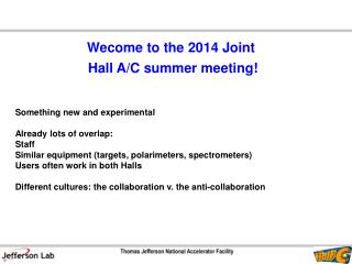 Wecome  to the  2014  Joint  Hall  A/C  summer meeting !