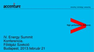IV.  Energy  Summit Konferencia. Földgáz Szekció Budapest, 2013.február 21