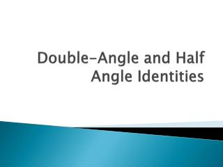 Double-Angle and Half Angle Identities