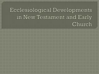 Ecclesiological Developments in New Testament and Early Church