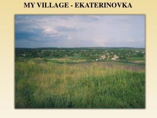 MY VILLAGE - EKATERINOVKA