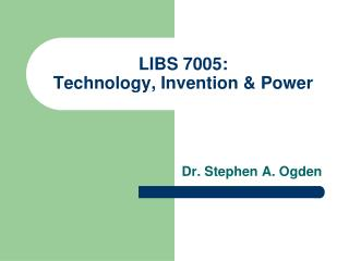 LIBS 7005:  Technology, Invention & Power