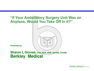 If Your Ambulatory Surgery Unit Was an Airplane, Would You Take Off In It       Presented by   Sharon L Groves, BSN, MS