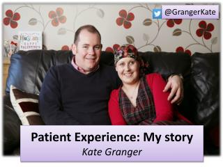 Patient Experience: My story Kate Granger