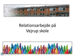 Relationsarbejde på  Vejrup skole