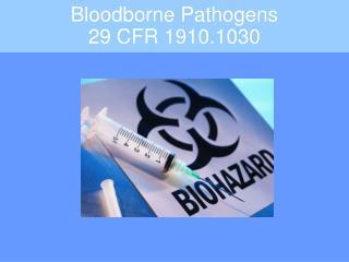 Bloodborne Pathogens    29 CFR 1910.1030