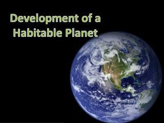 Development of a  Habitable Planet