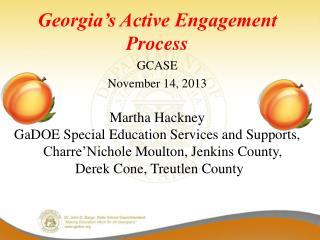 Georgia's Active Engagement Process GCASE November 14,  2013 Martha Hackney