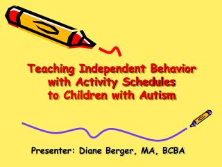 Teaching Independent Behavior with Activity Schedules  to Children with Autism