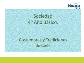 Sociedad 4º Año  B ásico . Costumbres y Tradiciones de Chile