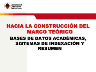 HACIA LA CONSTRUCCIÓN DEL MARCO TEÓRICO