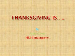 Thanksgiving  is…..