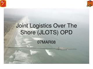 Joint Logistics Over The Shore (JLOTS) OPD