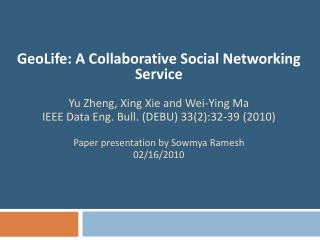 GeoLife: A Collaborative Social Networking Service Yu Zheng, Xing Xie and Wei-Ying Ma