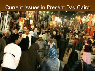 Current Issues in Present Day Cairo
