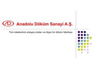 Anadolu Döküm Sanayi A.Ş.